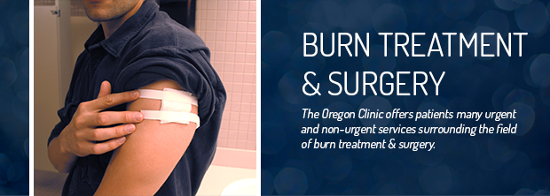 The Oregon Clinic - Burn Treatment & Surgery - Portland & Tualatin